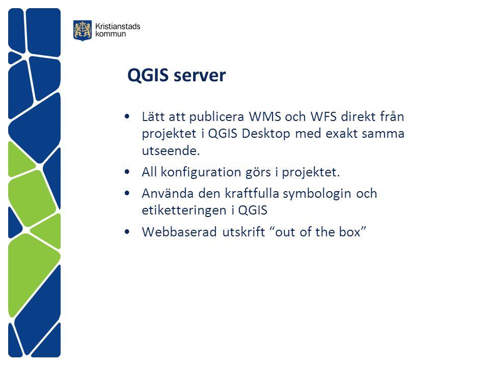 QGIS server Lätt att publicera WMS och WFS direkt från projektet i QGIS Desktop med exakt samma utseende.