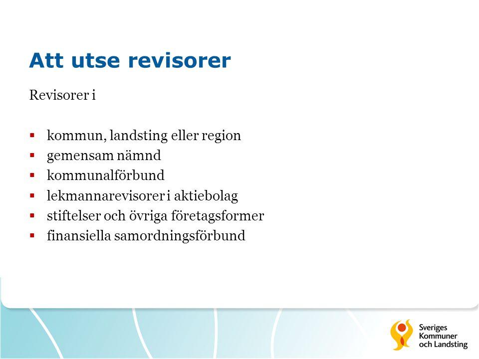 Att utse revisorer Revisorer i kommun, landsting eller region
