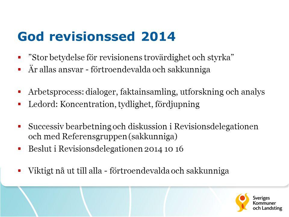 God revisionssed 2014 Stor betydelse för revisionens trovärdighet och styrka Är allas ansvar - förtroendevalda och sakkunniga.