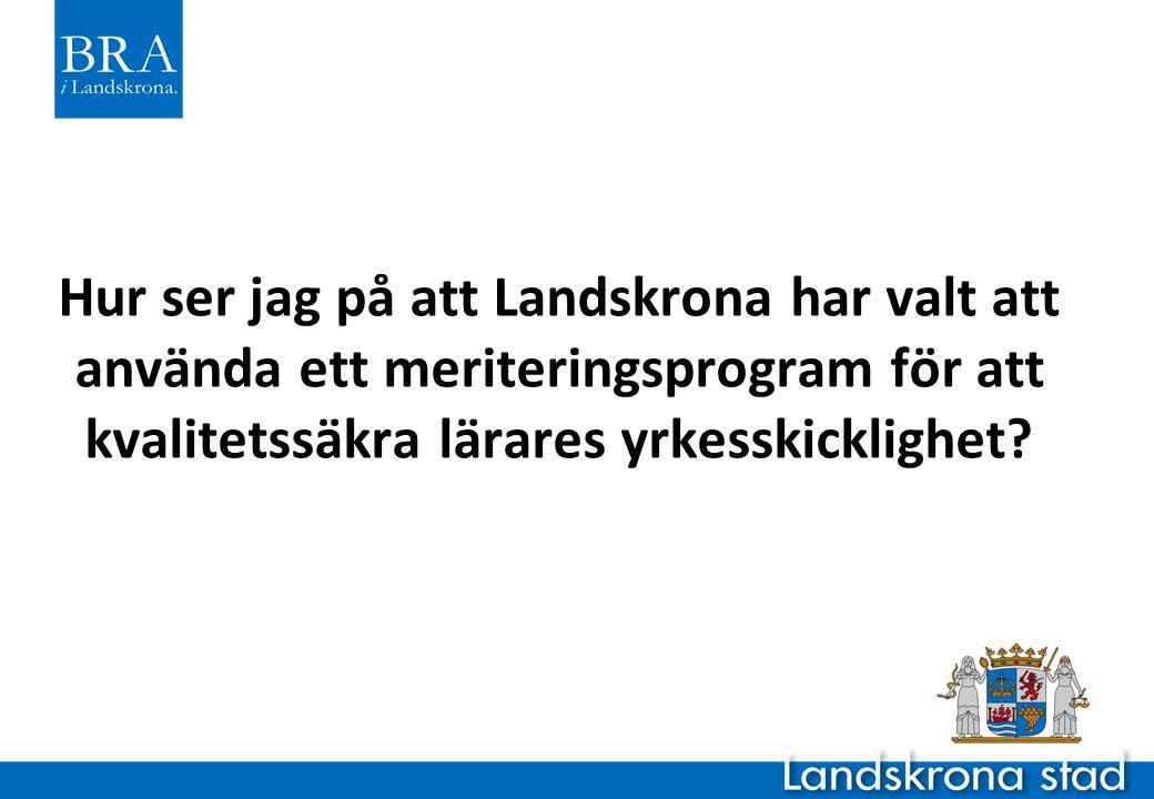 Hur ser jag på att Landskrona har valt att använda ett meriteringsprogram för att kvalitetssäkra lärares yrkesskicklighet