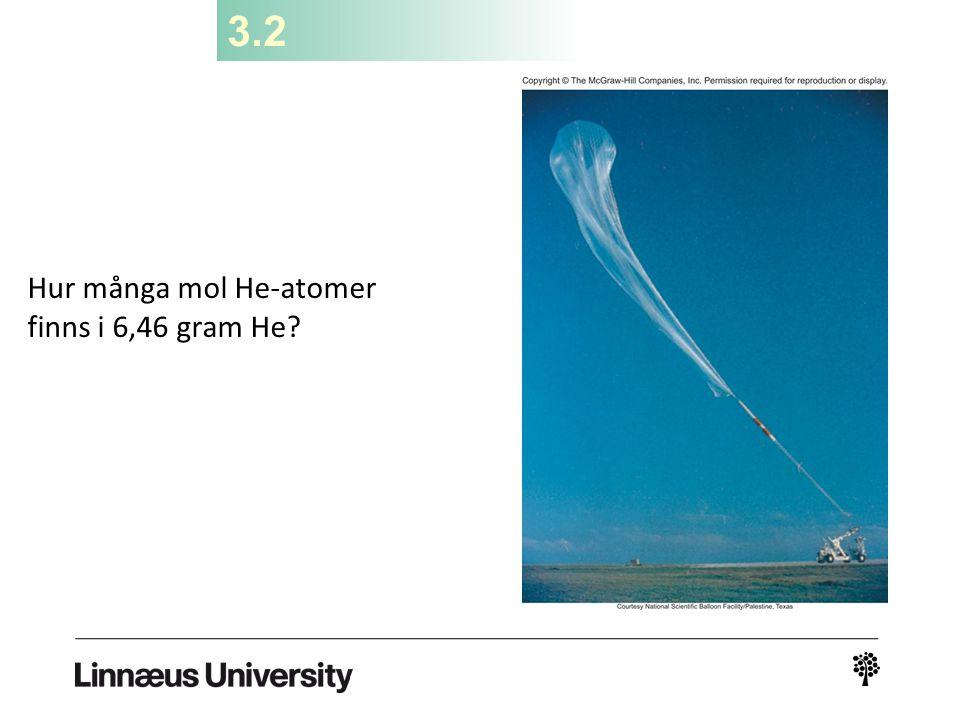 3.2 Hur många mol He-atomer finns i 6,46 gram He