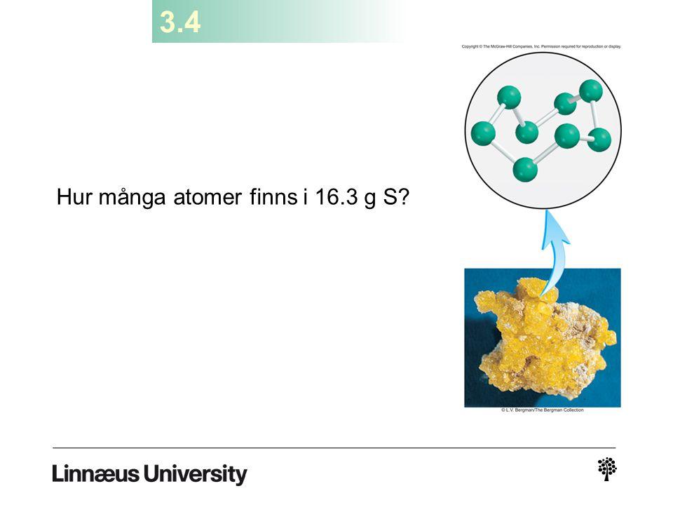 3.4 Hur många atomer finns i 16.3 g S