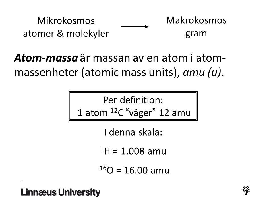 Mikrokosmos atomer & molekyler. Makrokosmos. gram. Atom-massa är massan av en atom i atom-massenheter (atomic mass units), amu (u).