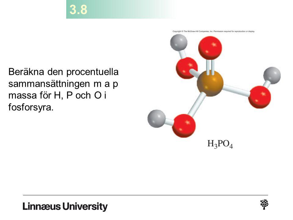 3.8 Beräkna den procentuella sammansättningen m a p massa för H, P och O i fosforsyra.