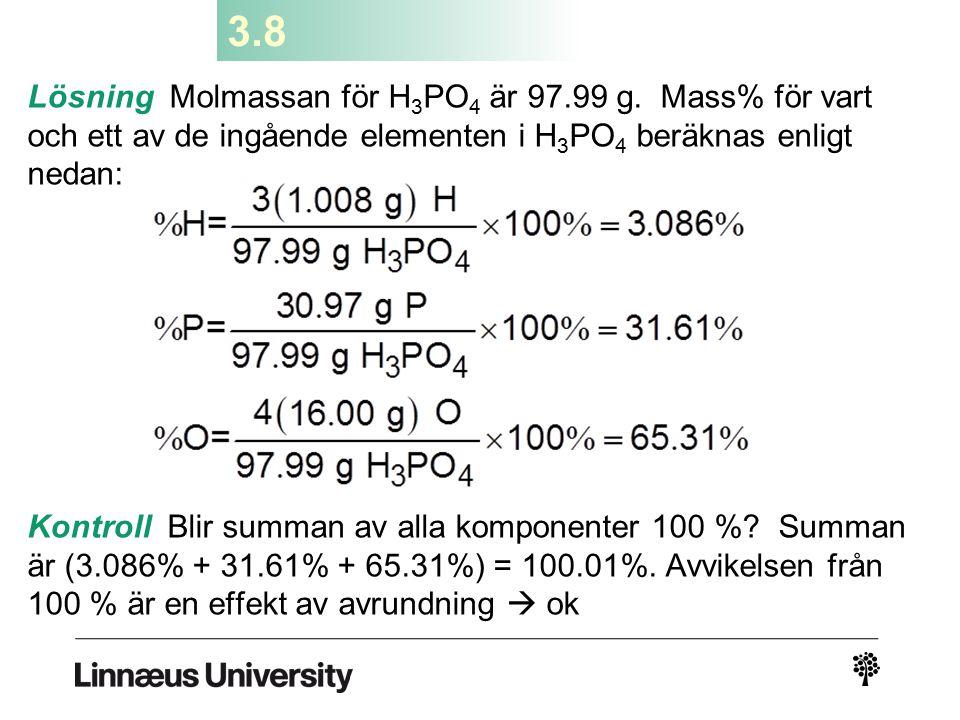 3.8 Lösning Molmassan för H3PO4 är 97.99 g. Mass% för vart och ett av de ingående elementen i H3PO4 beräknas enligt nedan: