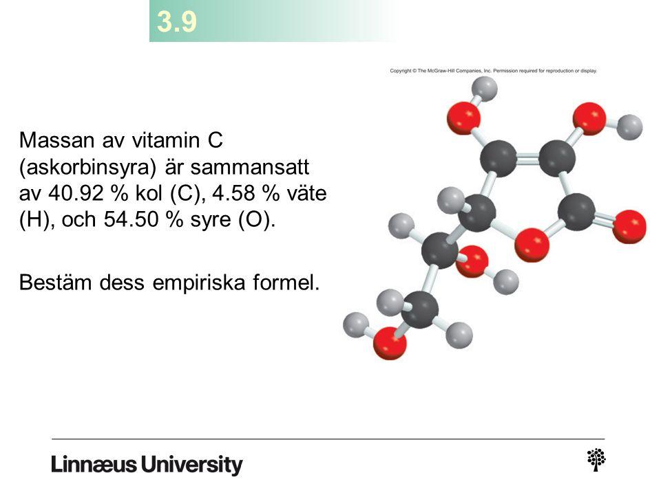 3.9 Massan av vitamin C (askorbinsyra) är sammansatt av 40.92 % kol (C), 4.58 % väte (H), och 54.50 % syre (O).