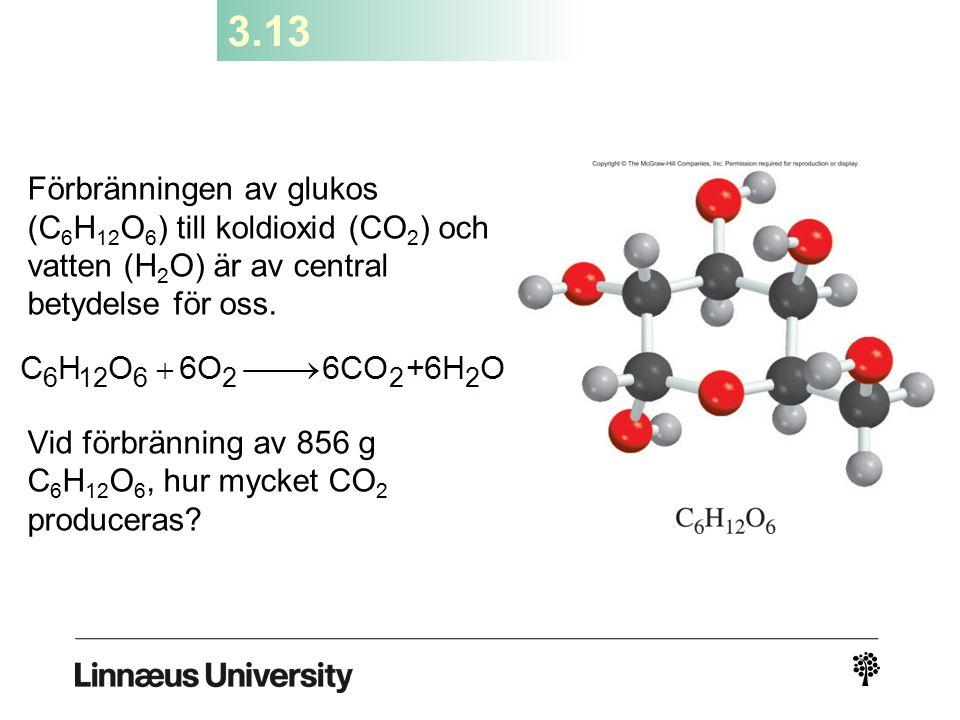3.13 Förbränningen av glukos (C6H12O6) till koldioxid (CO2) och vatten (H2O) är av central betydelse för oss.
