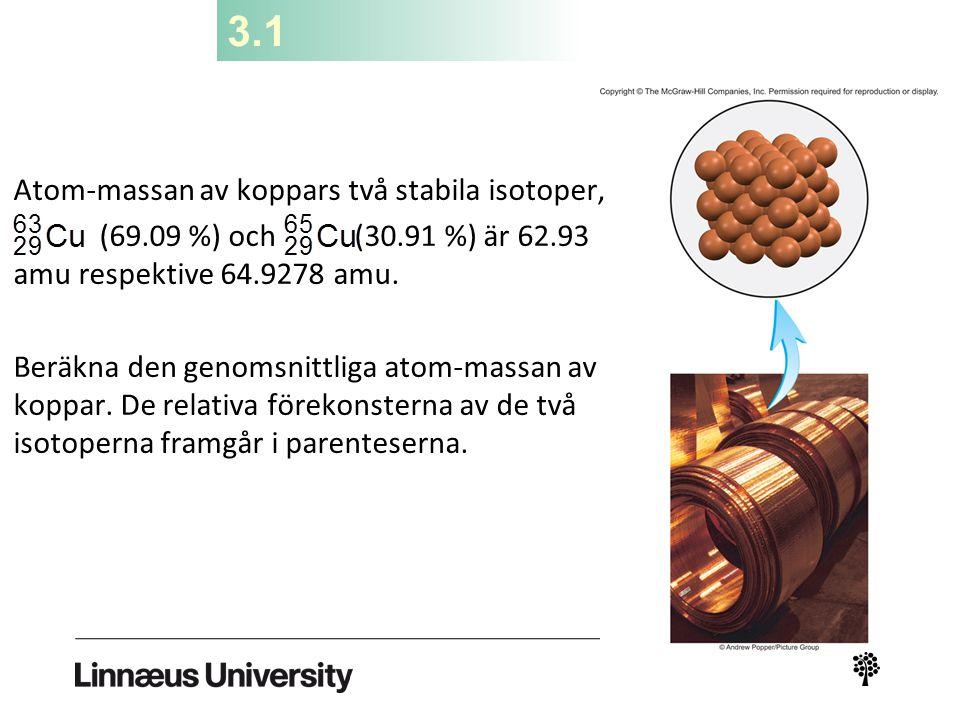 3.1 Atom-massan av koppars två stabila isotoper,