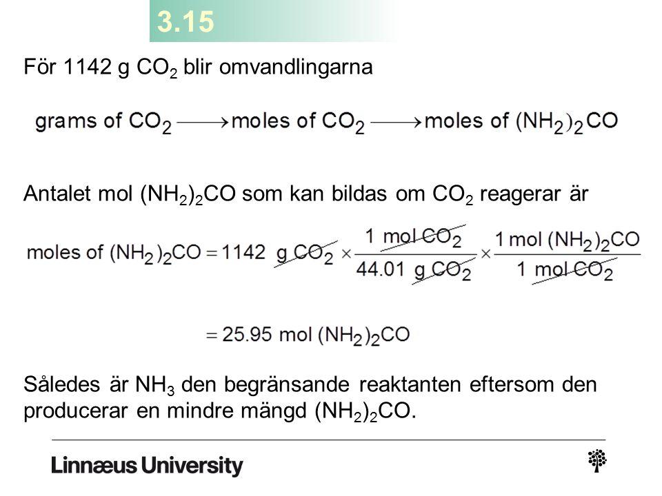 3.15 För 1142 g CO2 blir omvandlingarna