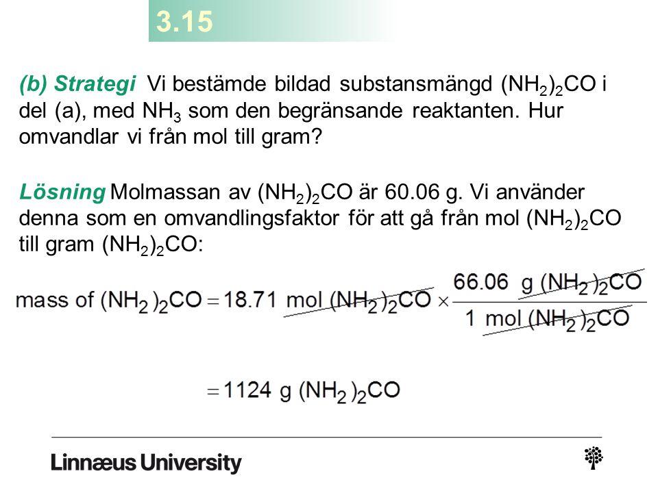 3.15 (b) Strategi Vi bestämde bildad substansmängd (NH2)2CO i del (a), med NH3 som den begränsande reaktanten. Hur omvandlar vi från mol till gram