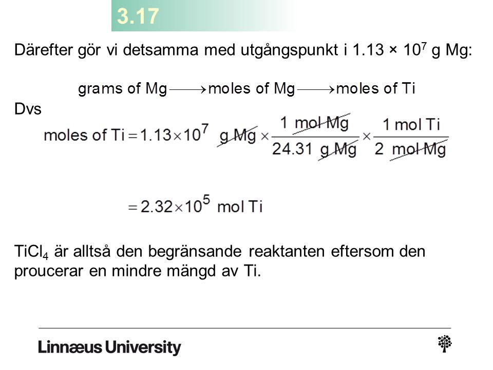 3.17 Därefter gör vi detsamma med utgångspunkt i 1.13 × 107 g Mg: Dvs