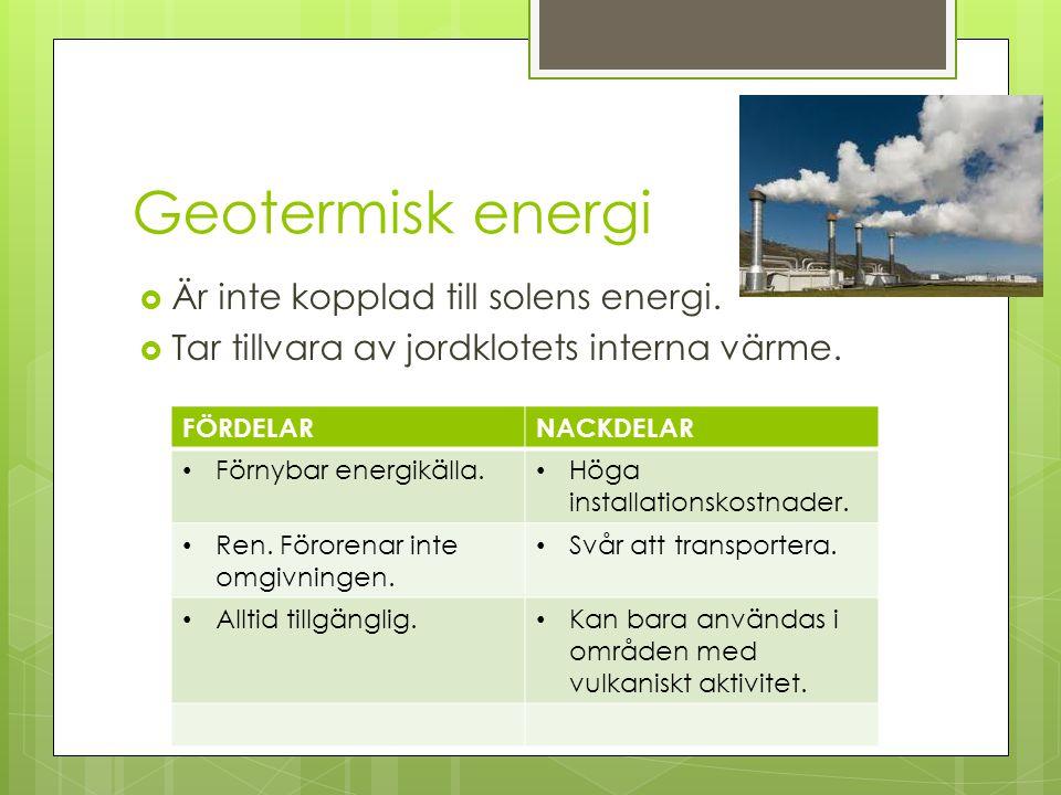Geotermisk energi Är inte kopplad till solens energi.