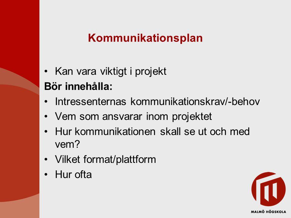 Kommunikationsplan Kan vara viktigt i projekt Bör innehålla: