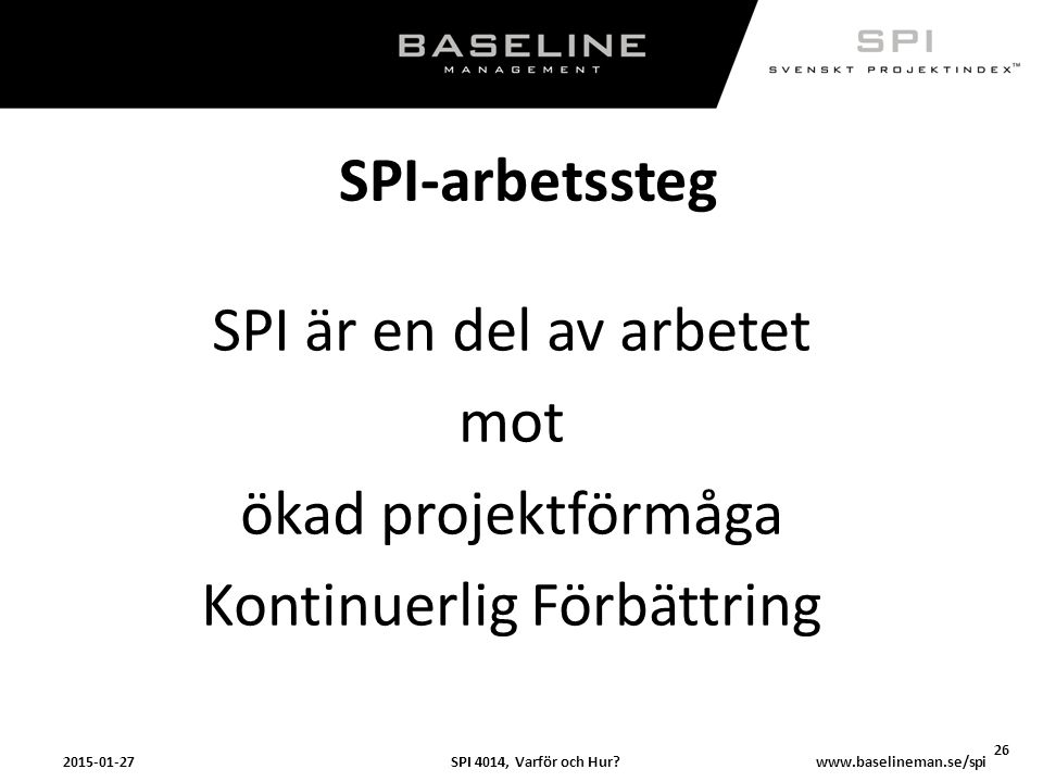 SPI-arbetssteg SPI är en del av arbetet mot ökad projektförmåga Kontinuerlig Förbättring