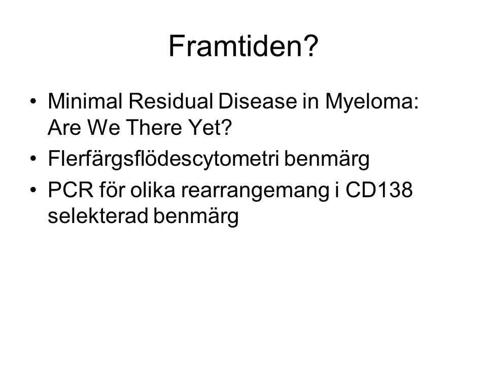 Framtiden Minimal Residual Disease in Myeloma: Are We There Yet