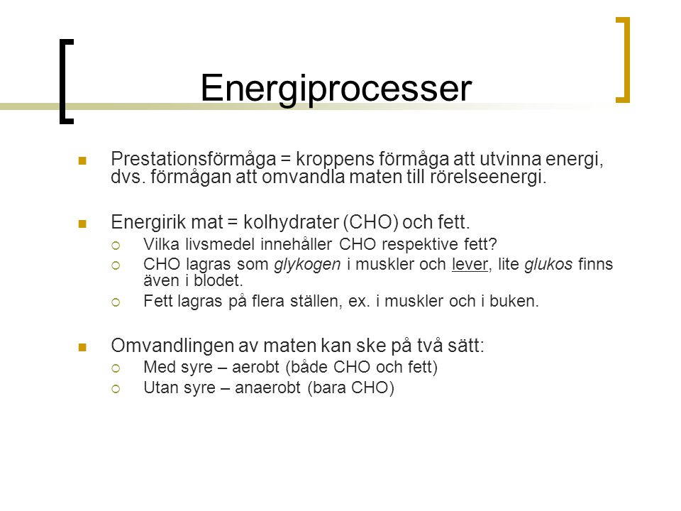 Energiprocesser Prestationsförmåga = kroppens förmåga att utvinna energi, dvs. förmågan att omvandla maten till rörelseenergi.