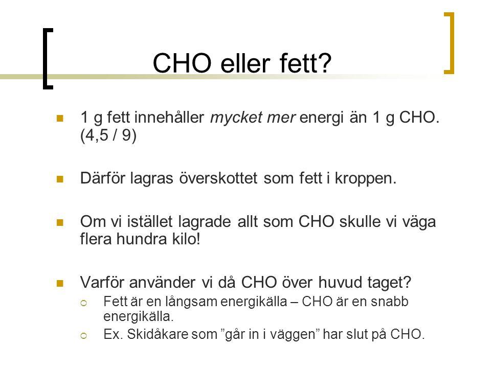 CHO eller fett 1 g fett innehåller mycket mer energi än 1 g CHO. (4,5 / 9) Därför lagras överskottet som fett i kroppen.