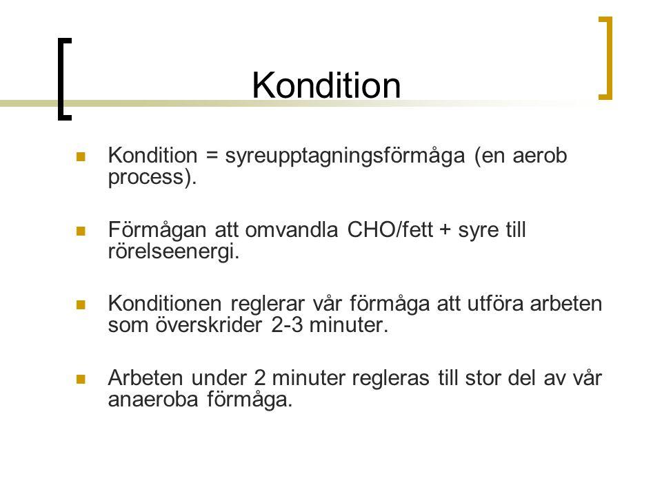 Kondition Kondition = syreupptagningsförmåga (en aerob process).