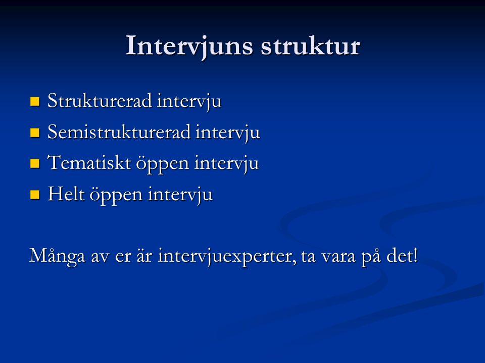 Intervjuns struktur Strukturerad intervju Semistrukturerad intervju