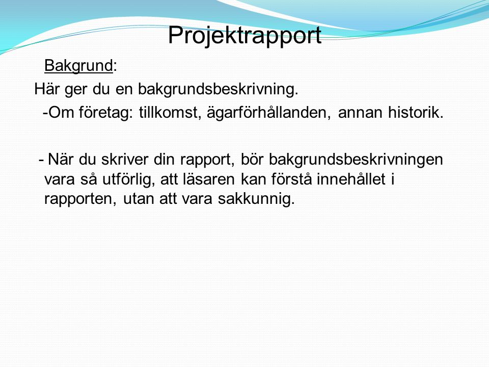 Projektrapport Bakgrund: Här ger du en bakgrundsbeskrivning.