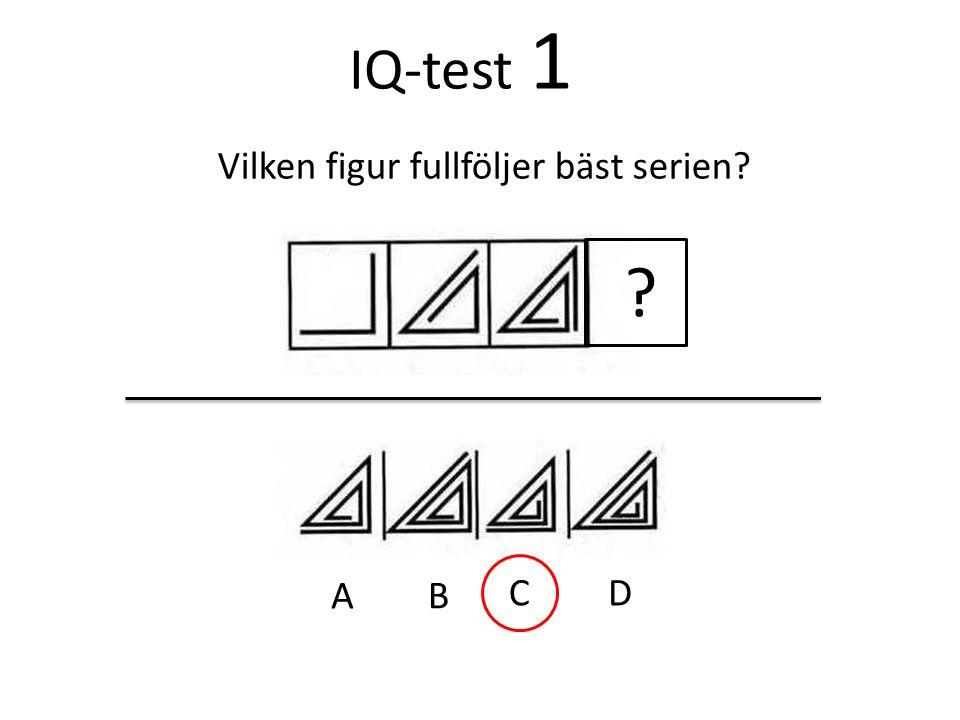 IQ-test 1 Vilken figur fullföljer bäst serien A B C D