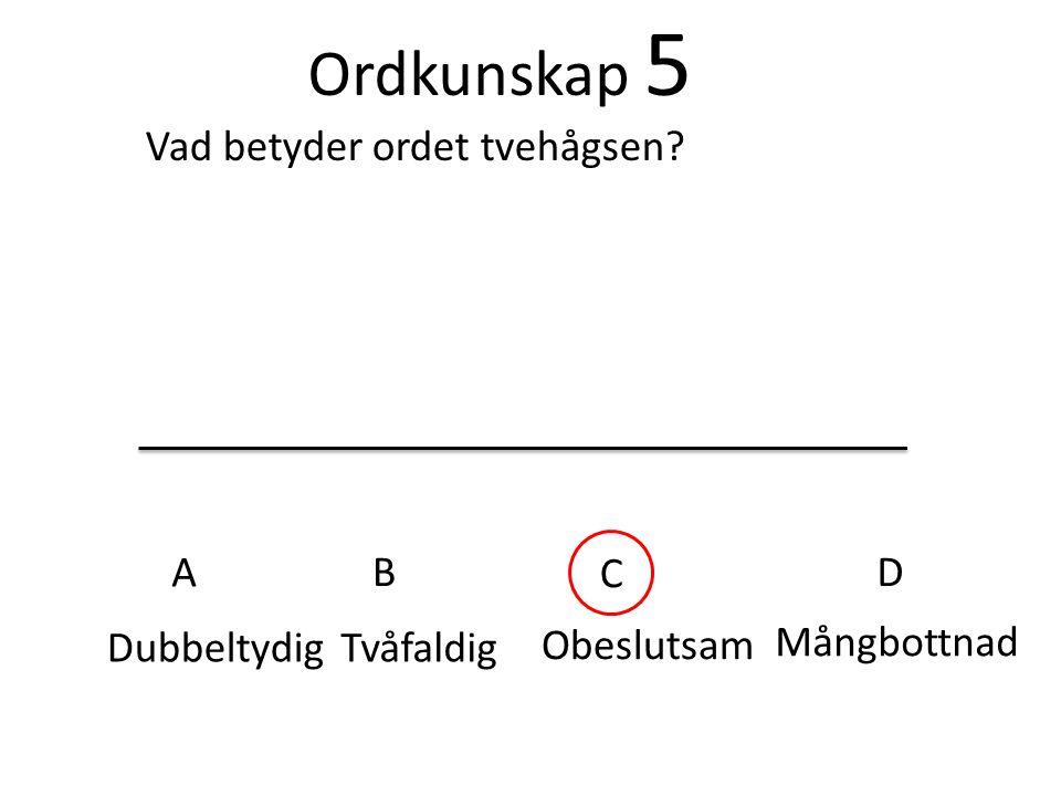 Ordkunskap 5 Vad betyder ordet tvehågsen A B C D Dubbeltydig