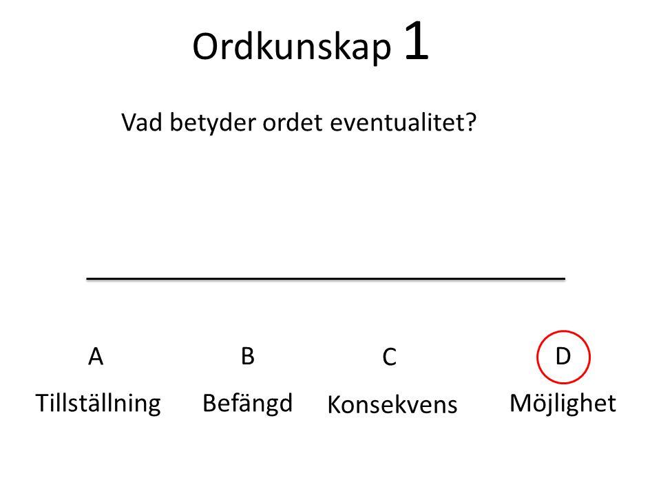 Ordkunskap 1 Vad betyder ordet eventualitet A B C D Tillställning