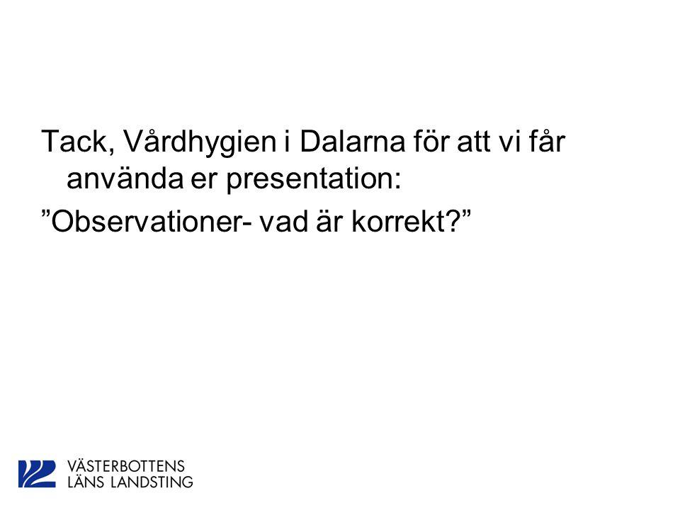 Tack, Vårdhygien i Dalarna för att vi får använda er presentation: