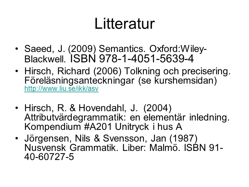 Litteratur Saeed, J. (2009) Semantics. Oxford:Wiley-Blackwell. ISBN 978-1-4051-5639-4.