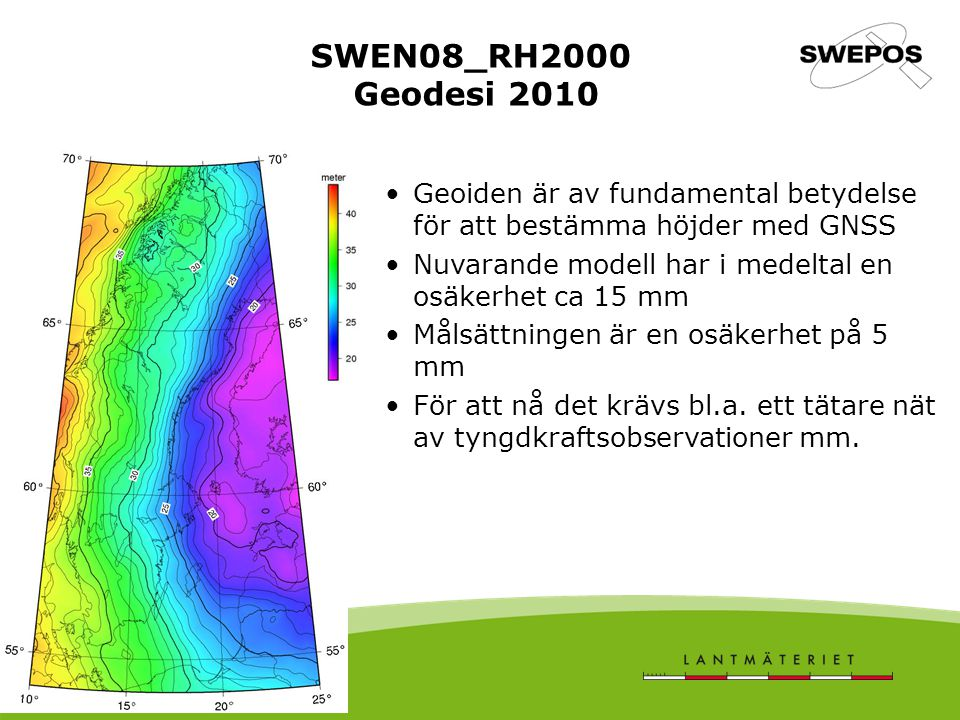 SWEN08_RH2000 Geodesi 2010 Geoiden är av fundamental betydelse för att bestämma höjder med GNSS.