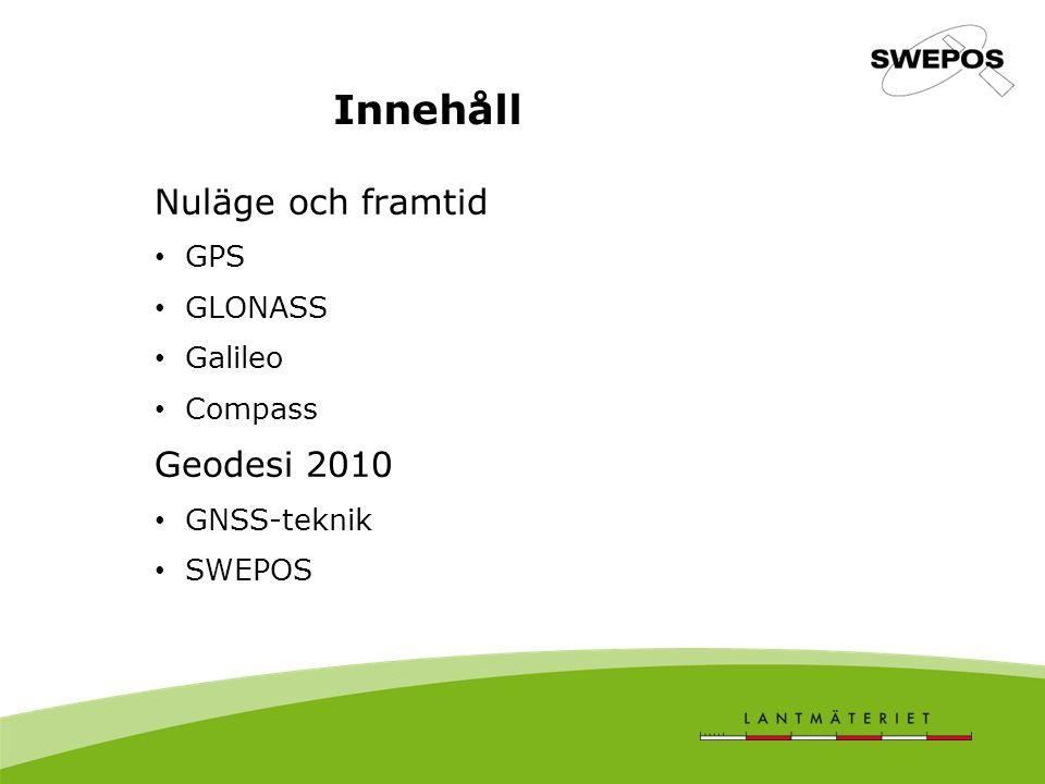 Innehåll Nuläge och framtid Geodesi 2010 GPS GLONASS Galileo Compass
