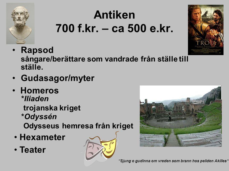Antiken 700 f.kr. – ca 500 e.kr. Rapsod sångare/berättare som vandrade från ställe till ställe. Gudasagor/myter.