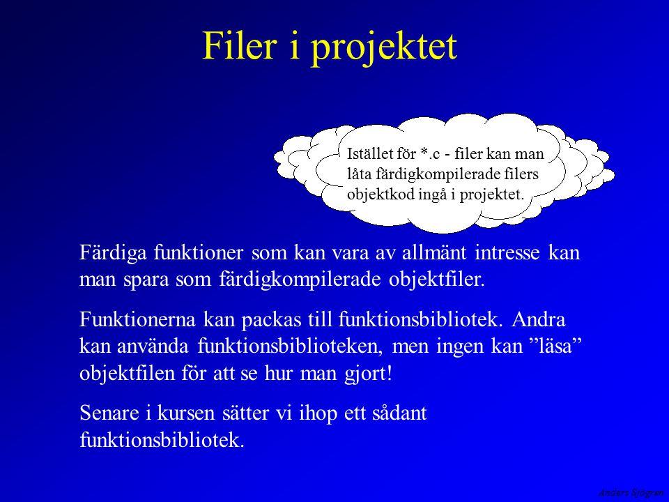 Filer i projektet Istället för *.c - filer kan man låta färdigkompilerade filers objektkod ingå i projektet.