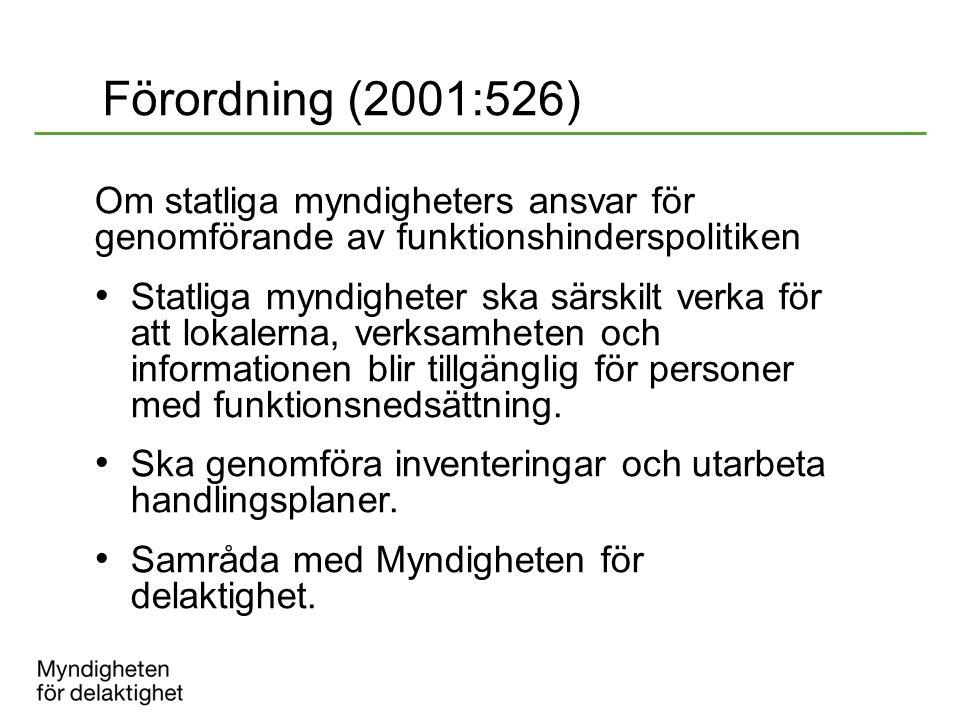 Förordning (2001:526) Om statliga myndigheters ansvar för genomförande av funktionshinderspolitiken.