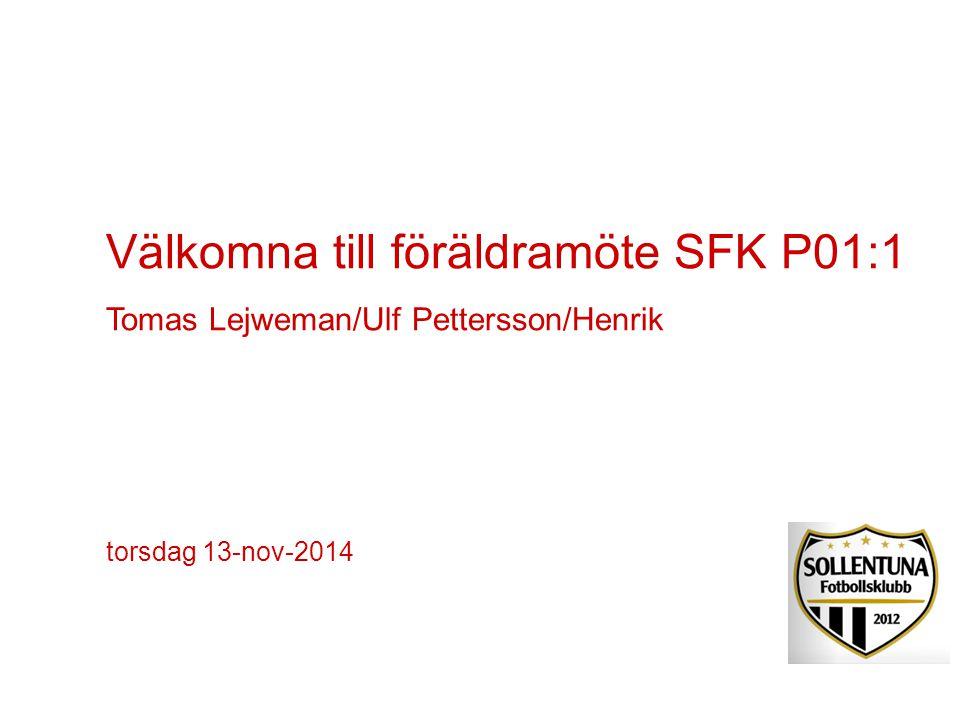 Välkomna till föräldramöte SFK P01:1 Tomas Lejweman/Ulf Pettersson/Henrik torsdag 13-nov-2014