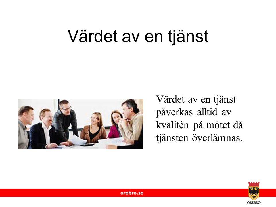 Värdet av en tjänst Värdet av en tjänst påverkas alltid av kvalitén på mötet då tjänsten överlämnas.