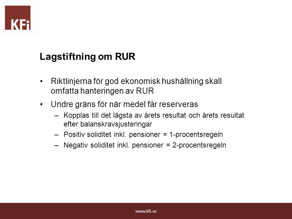 Lagstiftning om RUR Riktlinjerna för god ekonomisk hushållning skall omfatta hanteringen av RUR. Undre gräns för när medel får reserveras.