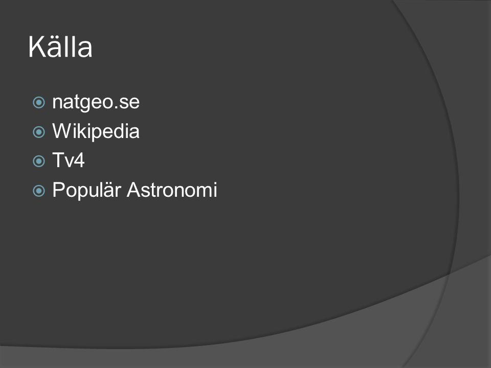 Källa natgeo.se Wikipedia Tv4 Populär Astronomi