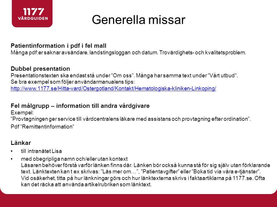 Generella missar Patientinformation i pdf i fel mall Många pdf:er saknar avsändare, landstingsloggan och datum. Trovärdighets- och kvalitetsproblem.