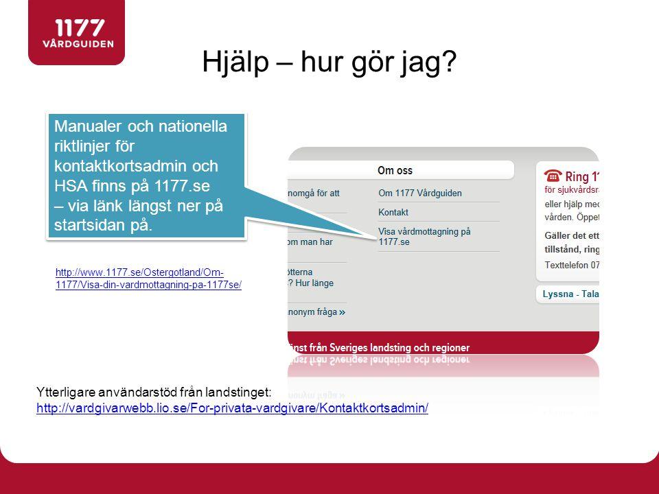 Hjälp – hur gör jag Manualer och nationella riktlinjer för kontaktkortsadmin och HSA finns på 1177.se – via länk längst ner på startsidan på.