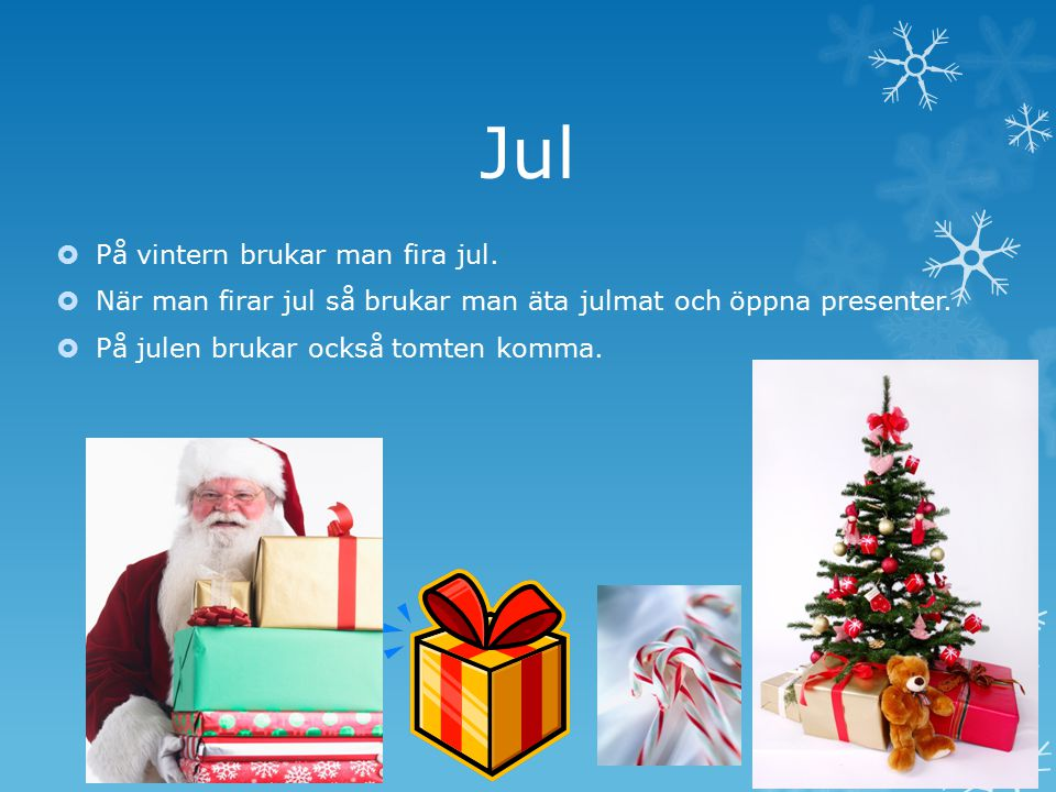 Jul På vintern brukar man fira jul.