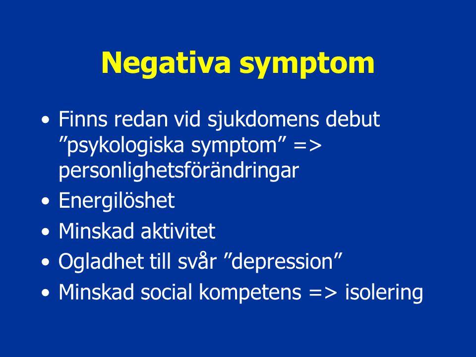 Negativa symptom Finns redan vid sjukdomens debut psykologiska symptom => personlighetsförändringar.