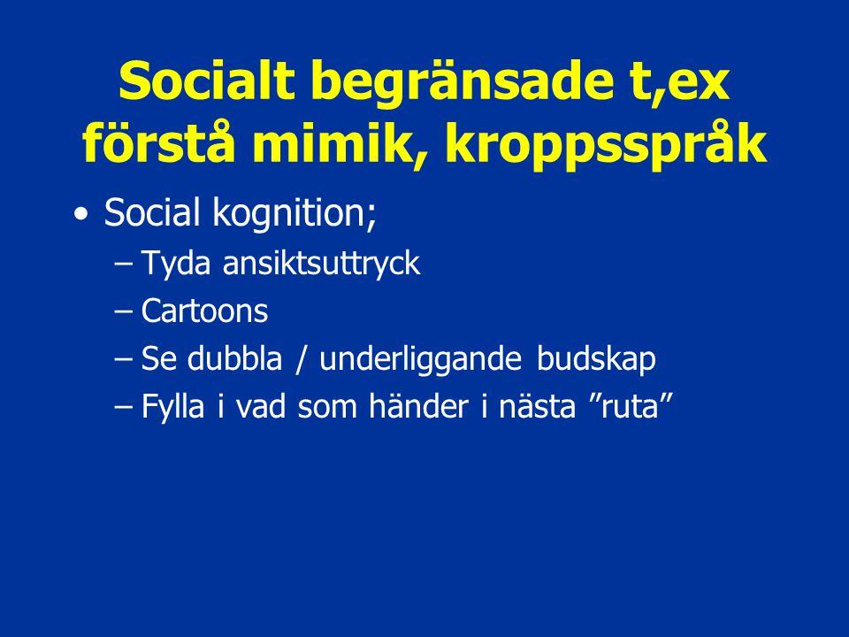 Socialt begränsade t,ex förstå mimik, kroppsspråk