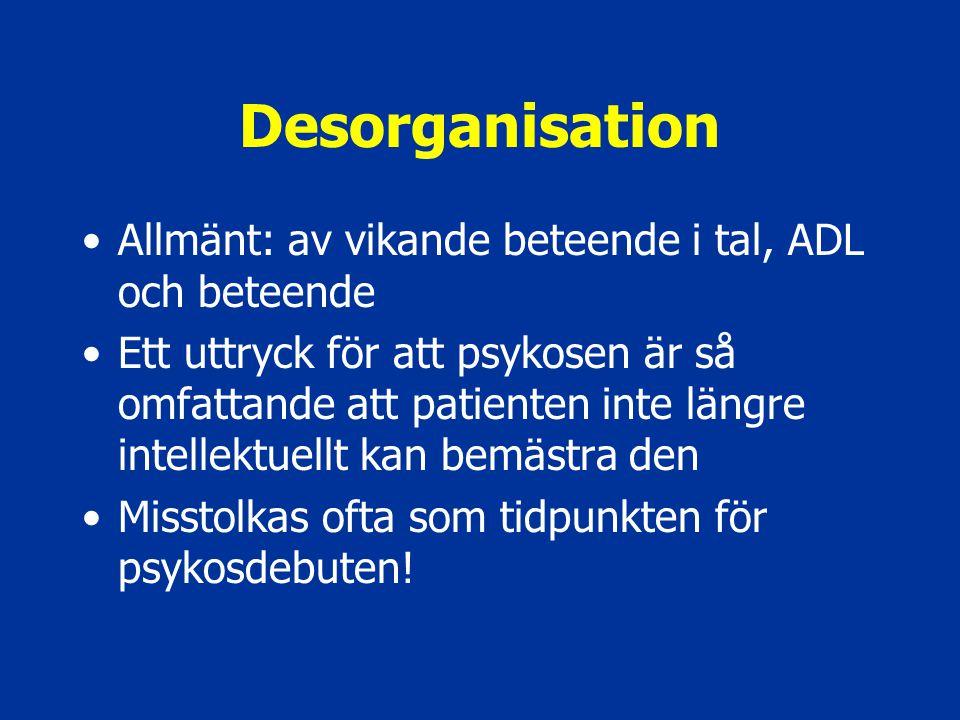 Desorganisation Allmänt: av vikande beteende i tal, ADL och beteende
