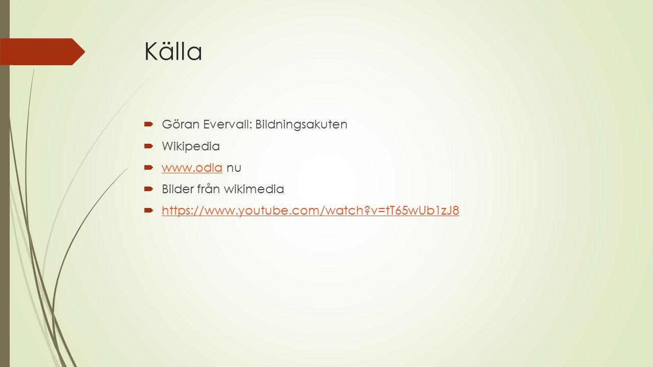 Källa Göran Evervall: Bildningsakuten Wikipedia www.odla nu
