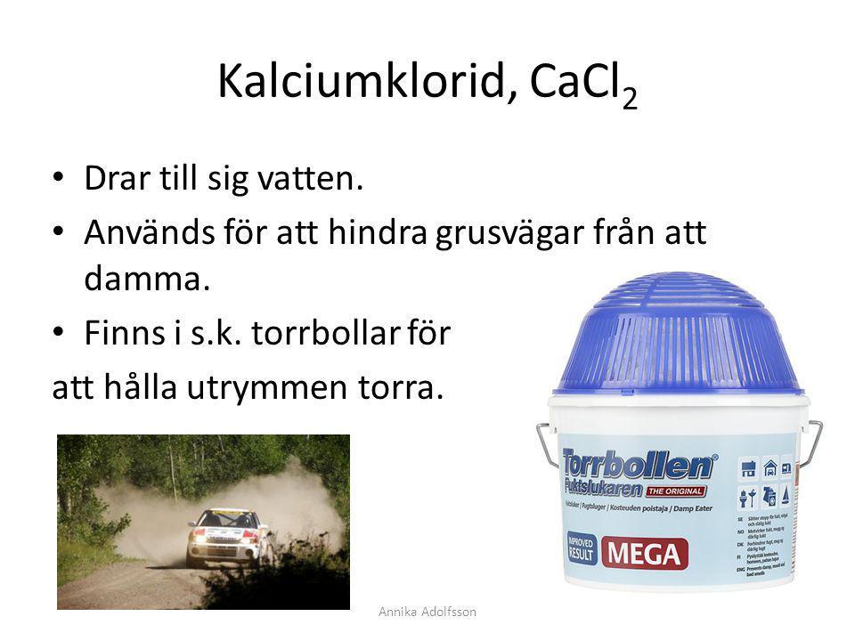 Kalciumklorid, CaCl2 Drar till sig vatten.