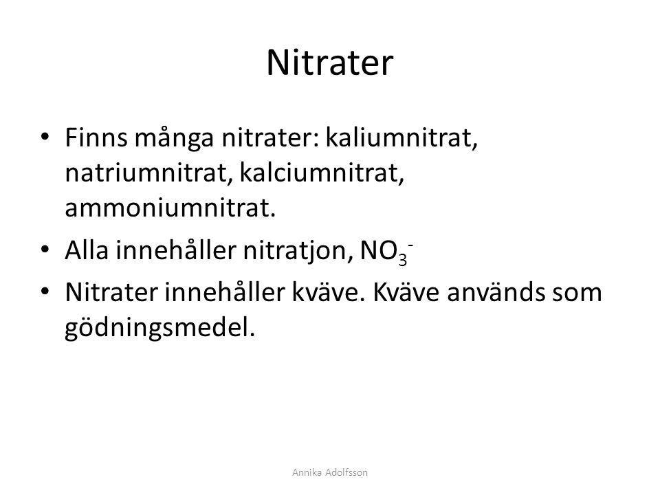 Nitrater Finns många nitrater: kaliumnitrat, natriumnitrat, kalciumnitrat, ammoniumnitrat. Alla innehåller nitratjon, NO3-
