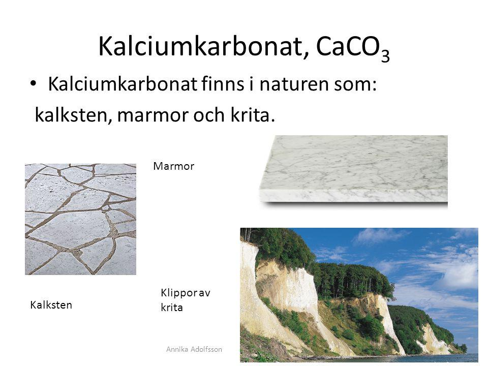 Kalciumkarbonat, CaCO3 Kalciumkarbonat finns i naturen som: