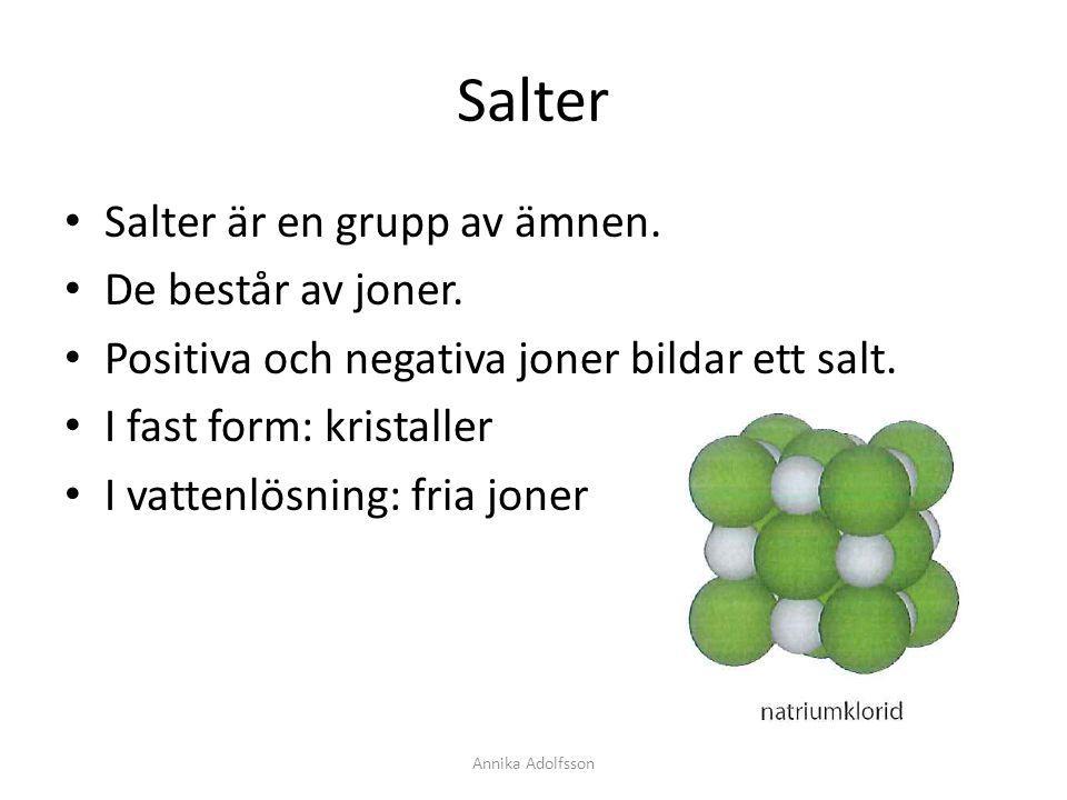 Salter Salter är en grupp av ämnen. De består av joner.