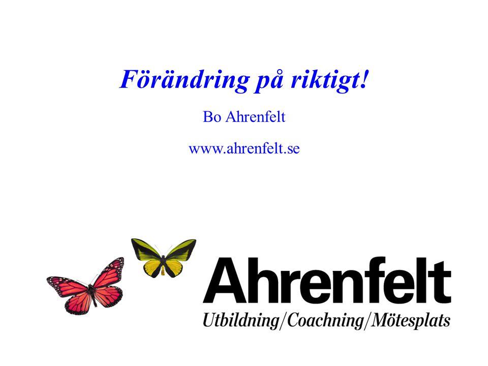 Förändring på riktigt! Bo Ahrenfelt www.ahrenfelt.se Presentera mig